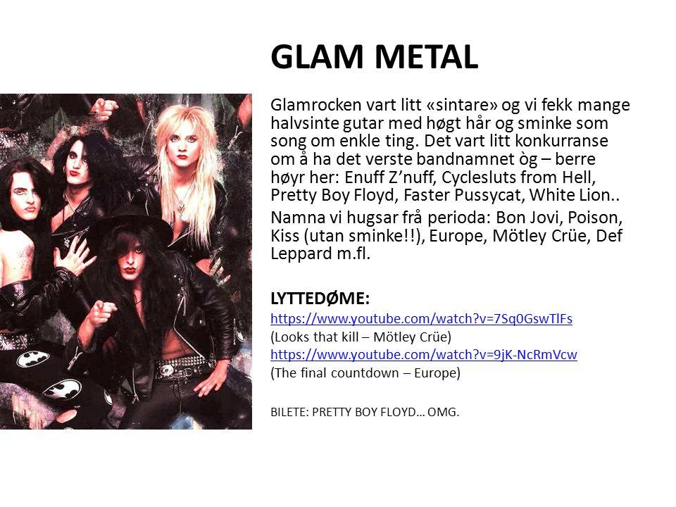 GLAM METAL Glamrocken vart litt «sintare» og vi fekk mange halvsinte gutar med høgt hår og sminke som song om enkle ting.