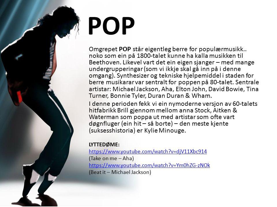 POP Omgrepet POP står eigentleg berre for populærmusikk..