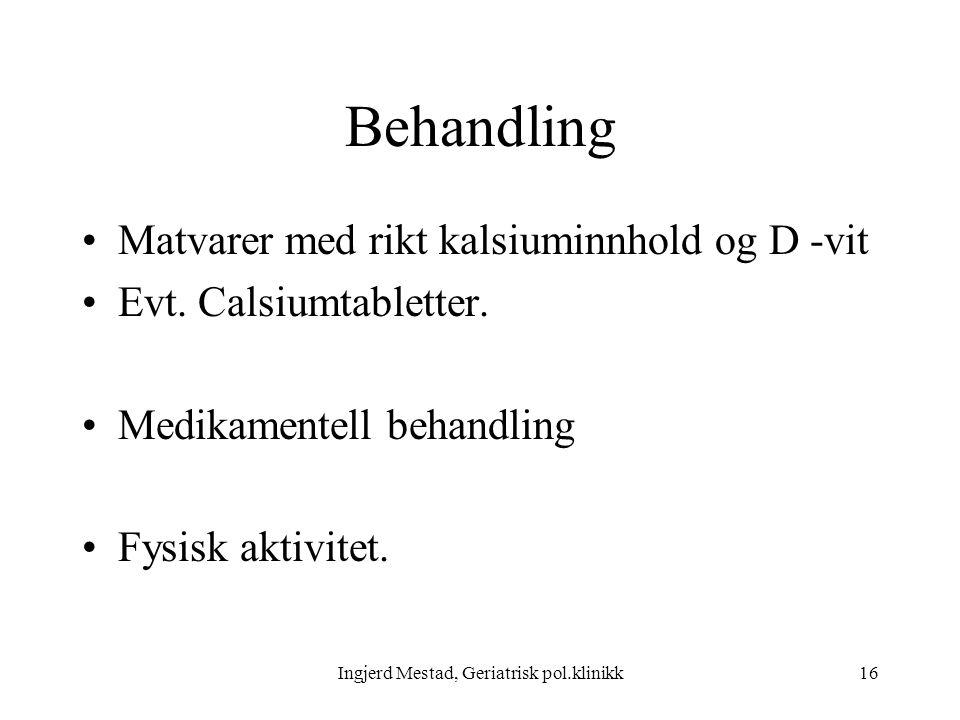 Ingjerd Mestad, Geriatrisk pol.klinikk16 Behandling Matvarer med rikt kalsiuminnhold og D -vit Evt.