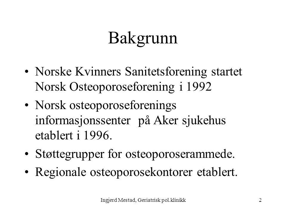 Ingjerd Mestad, Geriatrisk pol.klinikk2 Bakgrunn Norske Kvinners Sanitetsforening startet Norsk Osteoporoseforening i 1992 Norsk osteoporoseforenings informasjonssenter på Aker sjukehus etablert i 1996.
