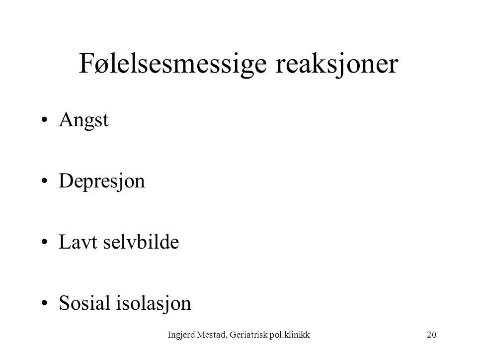 Ingjerd Mestad, Geriatrisk pol.klinikk20 Følelsesmessige reaksjoner Angst Depresjon Lavt selvbilde Sosial isolasjon