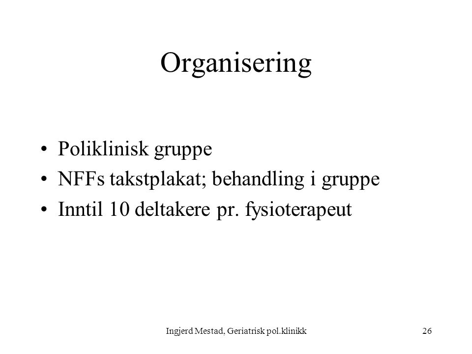 Ingjerd Mestad, Geriatrisk pol.klinikk26 Organisering Poliklinisk gruppe NFFs takstplakat; behandling i gruppe Inntil 10 deltakere pr.