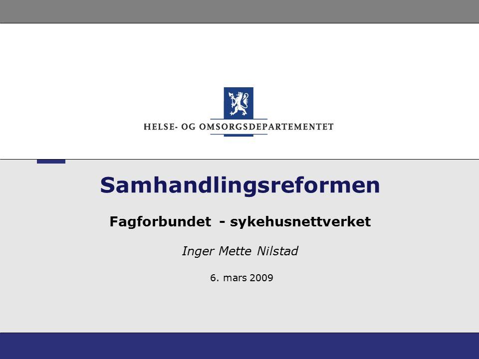 Samhandlingsreformen Fagforbundet - sykehusnettverket Inger Mette Nilstad 6. mars 2009