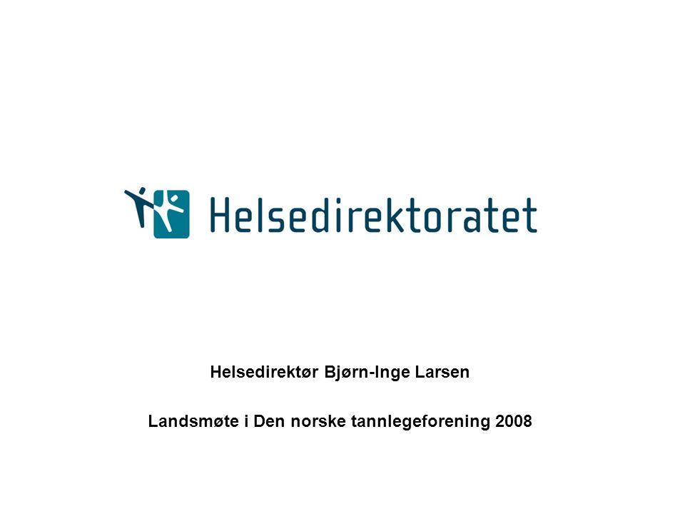 Helsedirektør Bjørn-Inge Larsen Landsmøte i Den norske tannlegeforening 2008