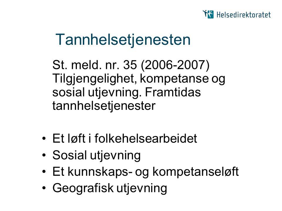 Tannhelsetjenesten St. meld. nr. 35 (2006-2007) Tilgjengelighet, kompetanse og sosial utjevning.