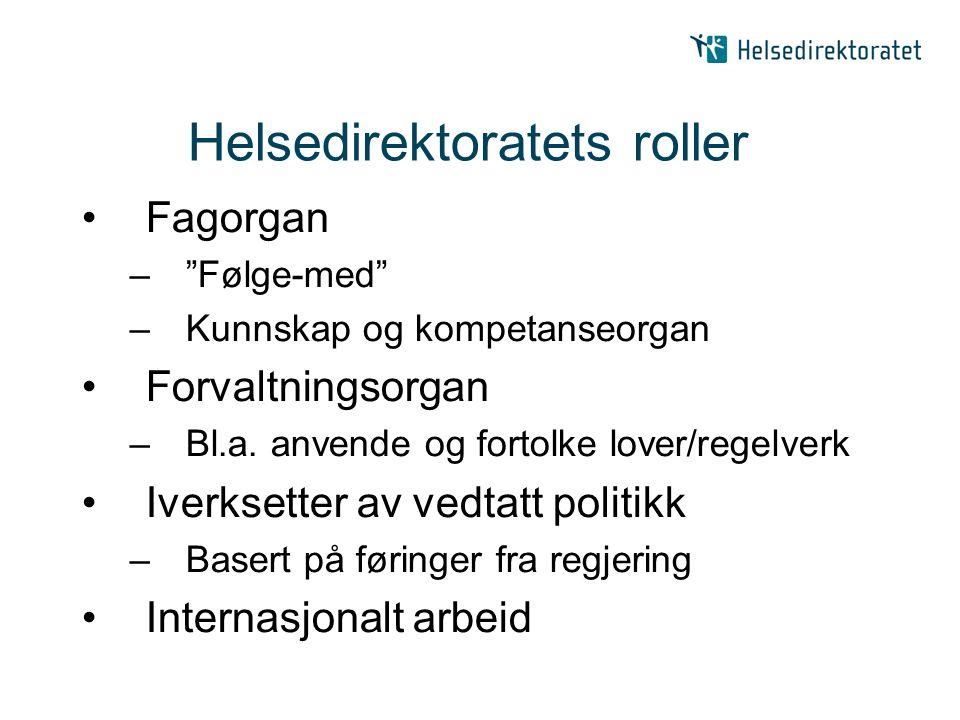 Helsedirektoratets roller Fagorgan – Følge-med –Kunnskap og kompetanseorgan Forvaltningsorgan –Bl.a.