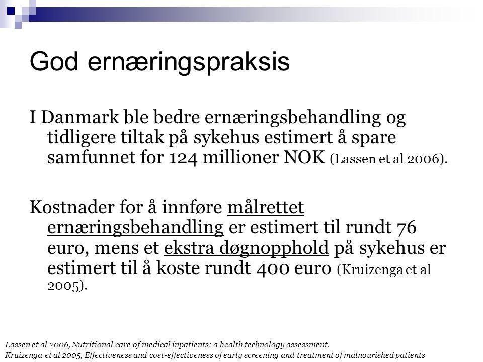 God ernæringspraksis I Danmark ble bedre ernæringsbehandling og tidligere tiltak på sykehus estimert å spare samfunnet for 124 millioner NOK (Lassen et al 2006).