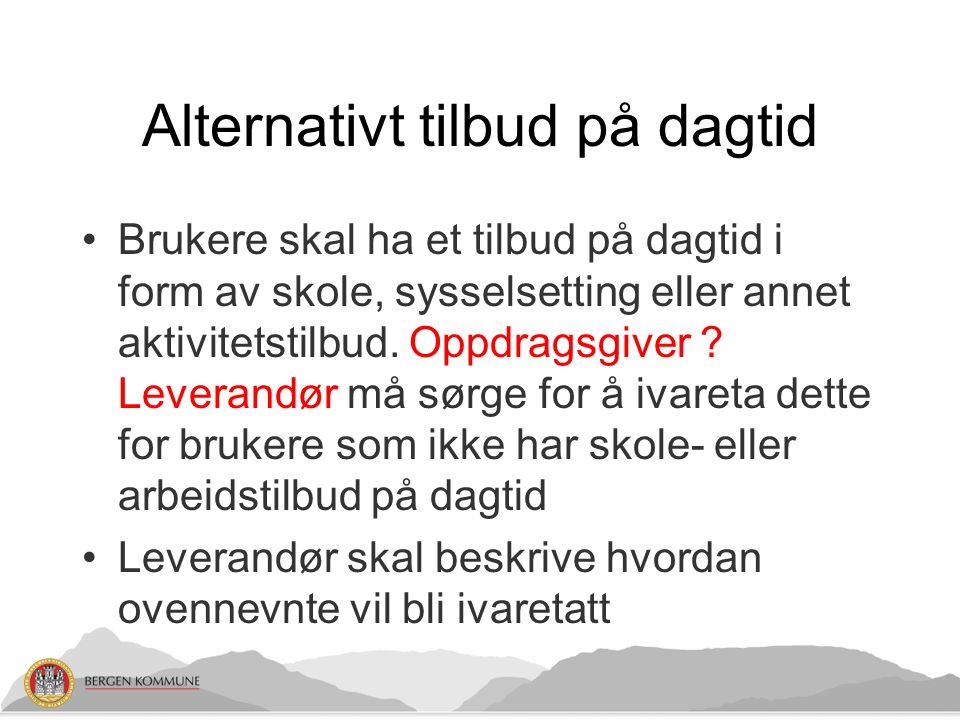 Alternativt tilbud på dagtid Brukere skal ha et tilbud på dagtid i form av skole, sysselsetting eller annet aktivitetstilbud.