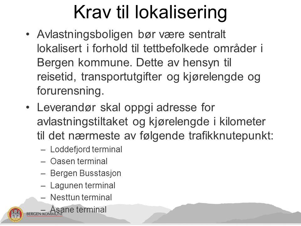 Krav til lokalisering Avlastningsboligen bør være sentralt lokalisert i forhold til tettbefolkede områder i Bergen kommune.