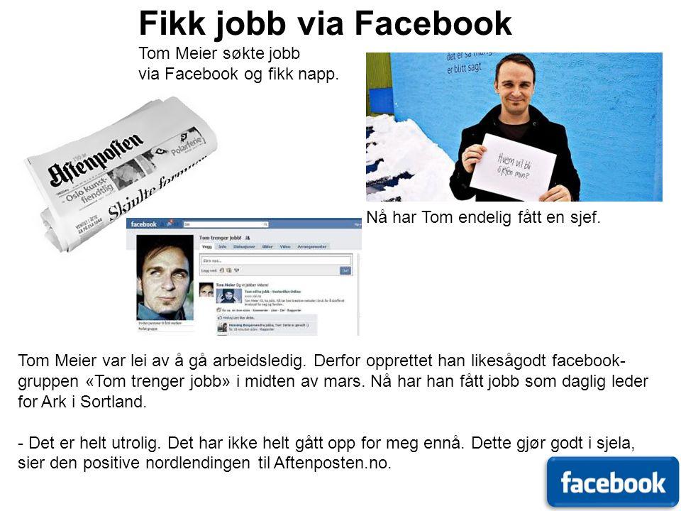 Fikk jobb via Facebook Tom Meier søkte jobb via Facebook og fikk napp.