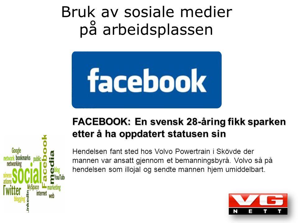FACEBOOK: En svensk 28-åring fikk sparken etter å ha oppdatert statusen sin Hendelsen fant sted hos Volvo Powertrain i Skövde der mannen var ansatt gjennom et bemanningsbyrå.