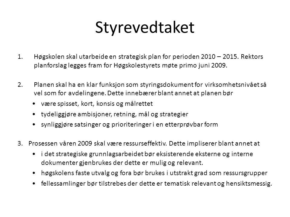 Styrevedtaket 1.Høgskolen skal utarbeide en strategisk plan for perioden 2010 – 2015.