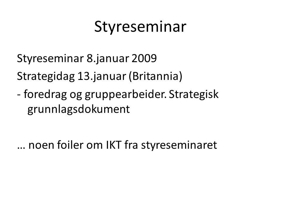 Styreseminar Styreseminar 8.januar 2009 Strategidag 13.januar (Britannia) - foredrag og gruppearbeider.