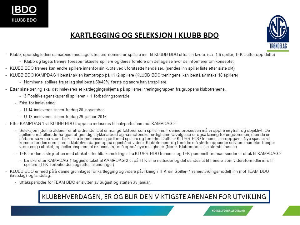 KARTLEGGING OG SELEKSJON I KLUBB BDO -Klubb, sportslig leder i samarbeid med lagets trenere nominerer spillere inn til KLUBB BDO utfra sin kvote.