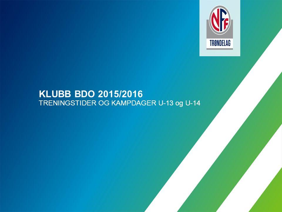 KLUBB BDO 2015/2016 TRENINGSTIDER OG KAMPDAGER U-13 og U-14