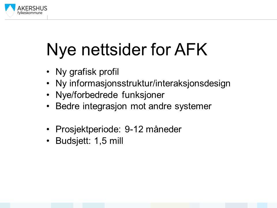 Nye nettsider for AFK Ny grafisk profil Ny informasjonsstruktur/interaksjonsdesign Nye/forbedrede funksjoner Bedre integrasjon mot andre systemer Prosjektperiode: 9-12 måneder Budsjett: 1,5 mill