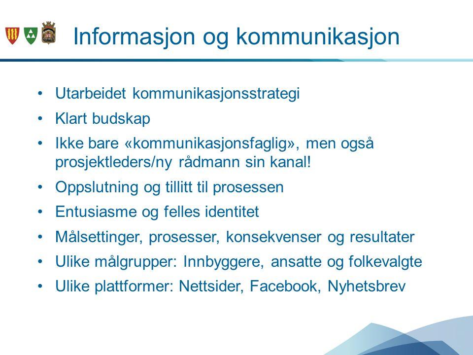 Informasjon og kommunikasjon Utarbeidet kommunikasjonsstrategi Klart budskap Ikke bare «kommunikasjonsfaglig», men også prosjektleders/ny rådmann sin kanal.