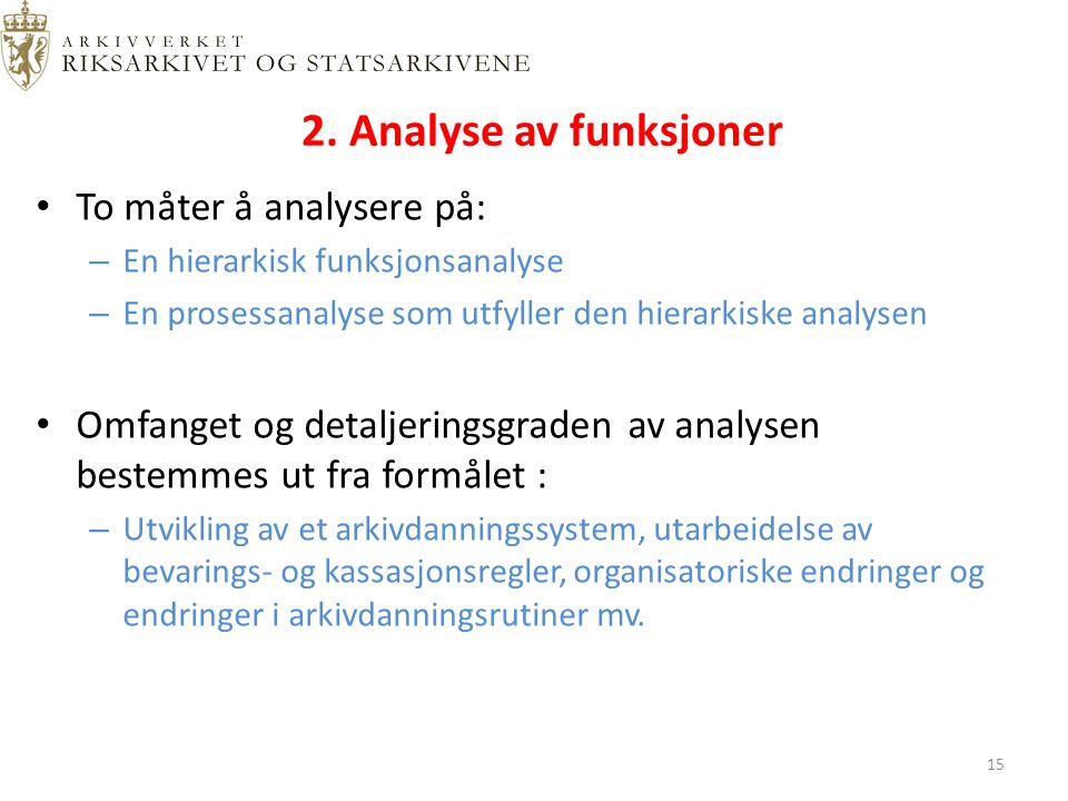2. Analyse av funksjoner To måter å analysere på: – En hierarkisk funksjonsanalyse – En prosessanalyse som utfyller den hierarkiske analysen Omfanget