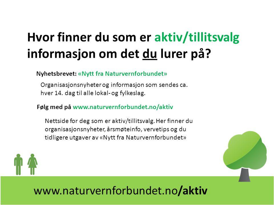 Nyhetsbrevet: «Nytt fra Naturvernforbundet» Hvor finner du som er aktiv/tillitsvalg informasjon om det du lurer på.