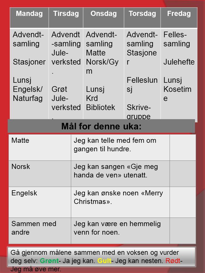 MandagTirsdagOnsdagTorsdagFredag Advendt- samling Stasjoner Lunsj Engelsk/ Naturfag Advendt -samling Jule- verksted.