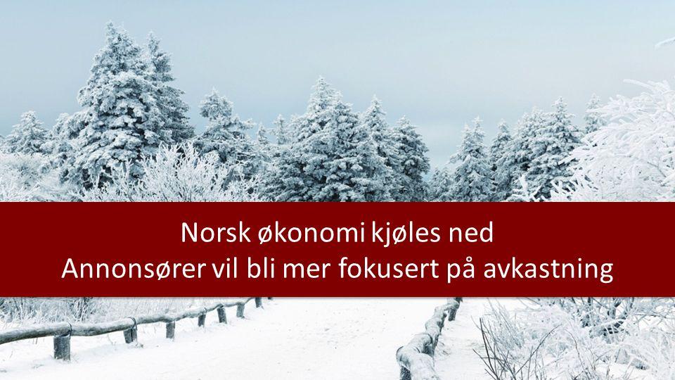 Norsk økonomi kjøles ned Annonsører vil bli mer fokusert på avkastning Norsk økonomi kjøles ned Annonsører vil bli mer fokusert på avkastning