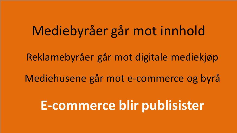 Mediebyråer går mot innhold Reklamebyråer går mot digitale mediekjøp Mediehusene går mot e-commerce og byrå E-commerce blir publisister