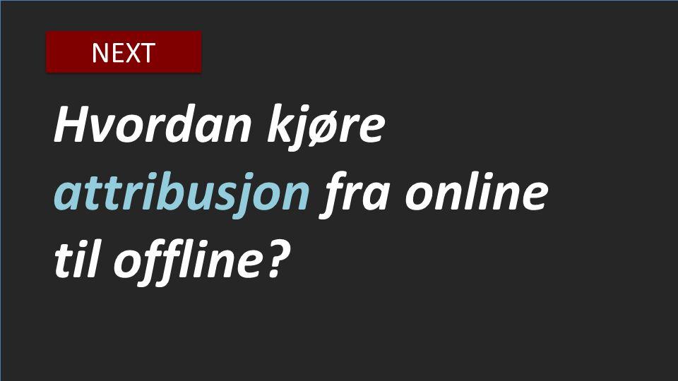 Hvordan kjøre attribusjon fra online til offline NEXT
