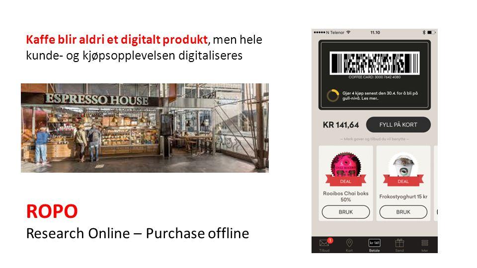 Kaffe blir aldri et digitalt produkt, men hele kunde- og kjøpsopplevelsen digitaliseres ROPO Research Online – Purchase offline
