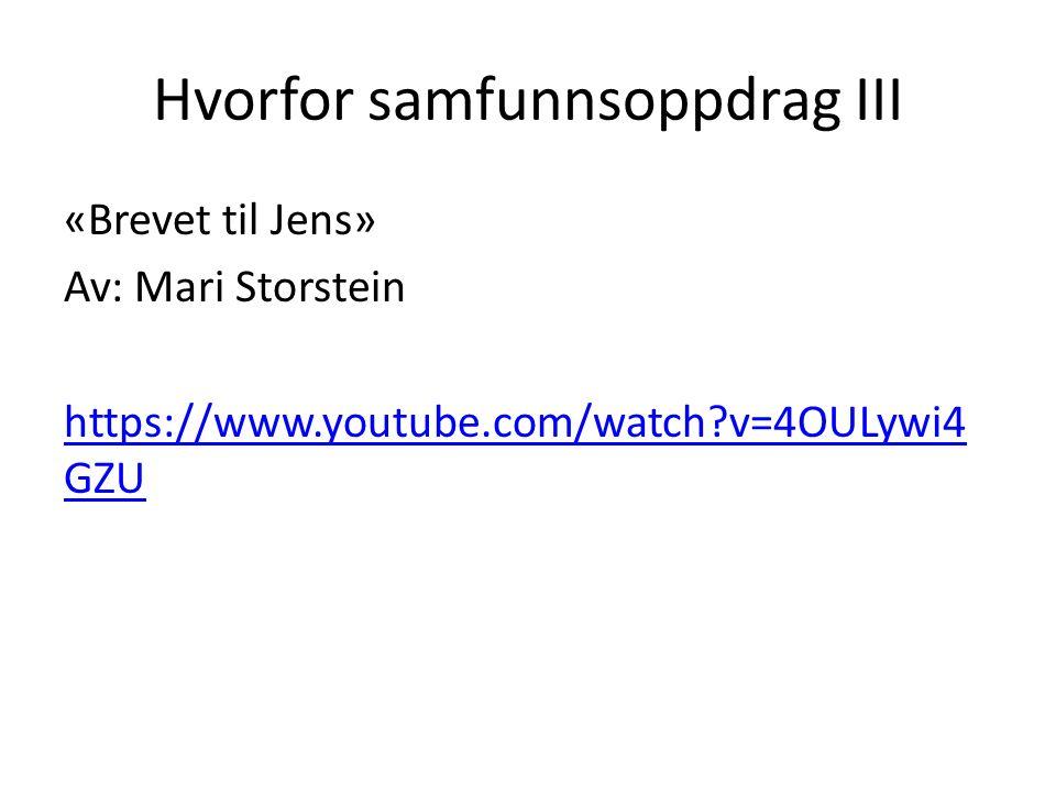 Hvorfor samfunnsoppdrag III «Brevet til Jens» Av: Mari Storstein https://www.youtube.com/watch v=4OULywi4 GZU