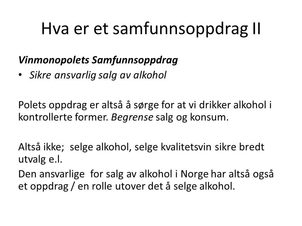Hva er et samfunnsoppdrag II Vinmonopolets Samfunnsoppdrag Sikre ansvarlig salg av alkohol Polets oppdrag er altså å sørge for at vi drikker alkohol i kontrollerte former.