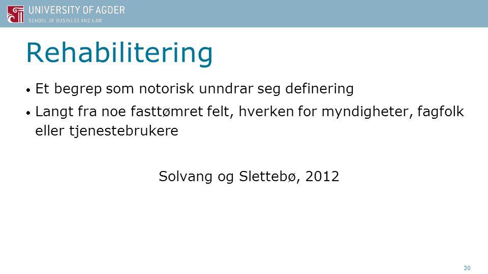 30 Rehabilitering Et begrep som notorisk unndrar seg definering Langt fra noe fasttømret felt, hverken for myndigheter, fagfolk eller tjenestebrukere Solvang og Slettebø, 2012