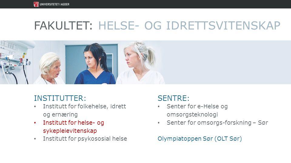 FAKULTET: HELSE- OG IDRETTSVITENSKAP INSTITUTTER: Institutt for folkehelse, idrett og ernæring Institutt for helse- og sykepleievitenskap Institutt fo