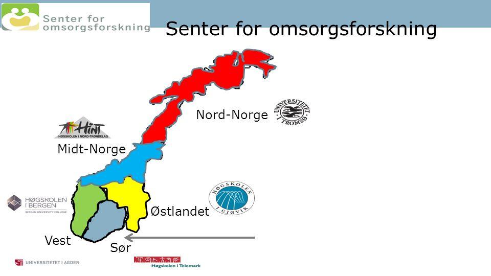 Nord-Norge Midt-Norge Østlandet Sør Vest Senter for omsorgsforskning