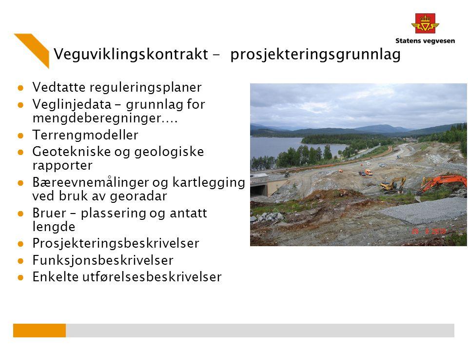 Veguviklingskontrakt - prosjekteringsgrunnlag ● Vedtatte reguleringsplaner ● Veglinjedata - grunnlag for mengdeberegninger…. ● Terrengmodeller ● Geote