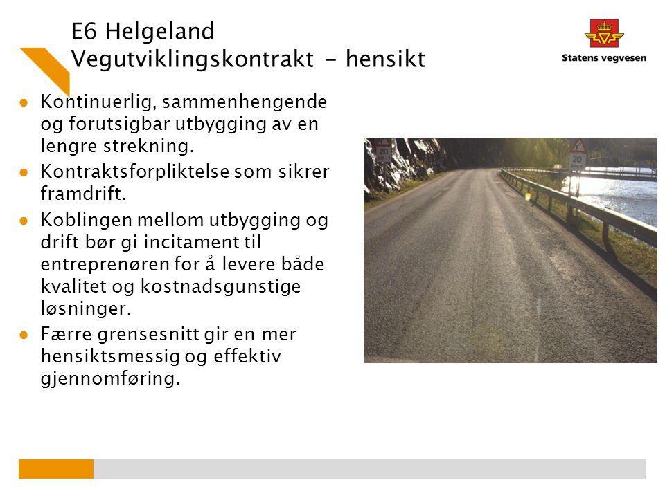 E6 Helgeland Vegutviklingskontrakt - hensikt ● Kontinuerlig, sammenhengende og forutsigbar utbygging av en lengre strekning. ● Kontraktsforpliktelse s