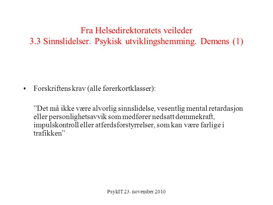 PsykIT 23. november 2010 Fra Helsedirektoratets veileder 3.3 Sinnslidelser.