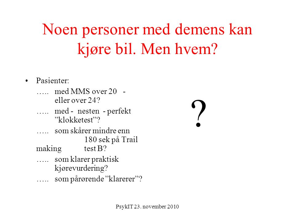 PsykIT 23. november 2010 Noen personer med demens kan kjøre bil.