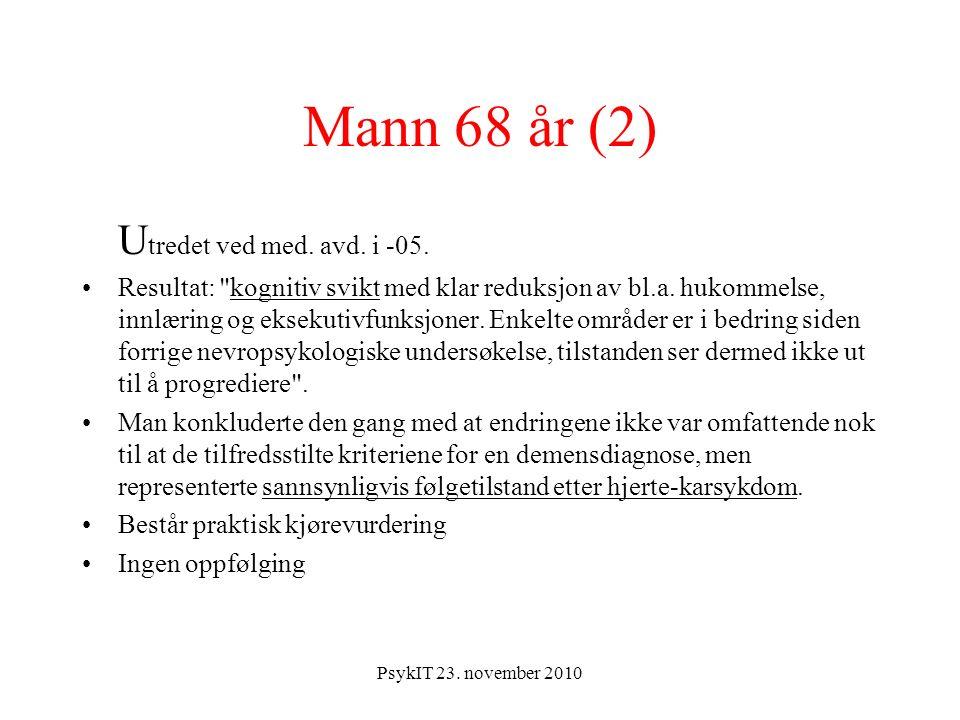 PsykIT 23. november 2010 Mann 68 år (2) U tredet ved med.
