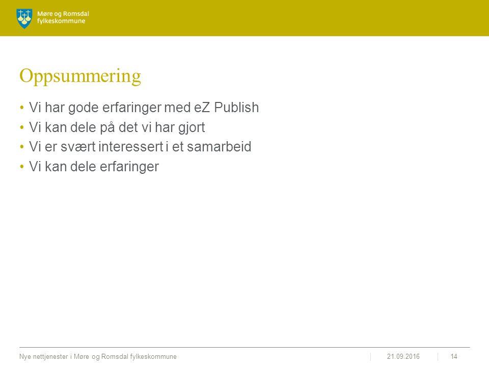 21.09.2016Nye nettjenester i Møre og Romsdal fylkeskommune14 Oppsummering Vi har gode erfaringer med eZ Publish Vi kan dele på det vi har gjort Vi er svært interessert i et samarbeid Vi kan dele erfaringer