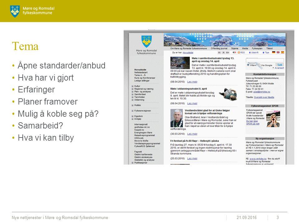 21.09.2016Nye nettjenester i Møre og Romsdal fylkeskommune3 Tema Åpne standarder/anbud Hva har vi gjort Erfaringer Planer framover Mulig å koble seg på.