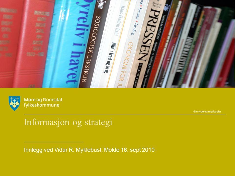Informasjon og strategi Innlegg ved Vidar R. Myklebust, Molde 16. sept 2010