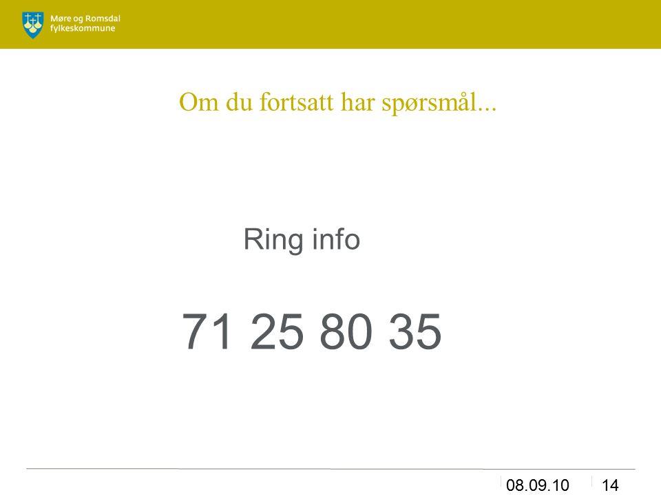 08.09.1014 Om du fortsatt har spørsmål... Ring info 71 25 80 35