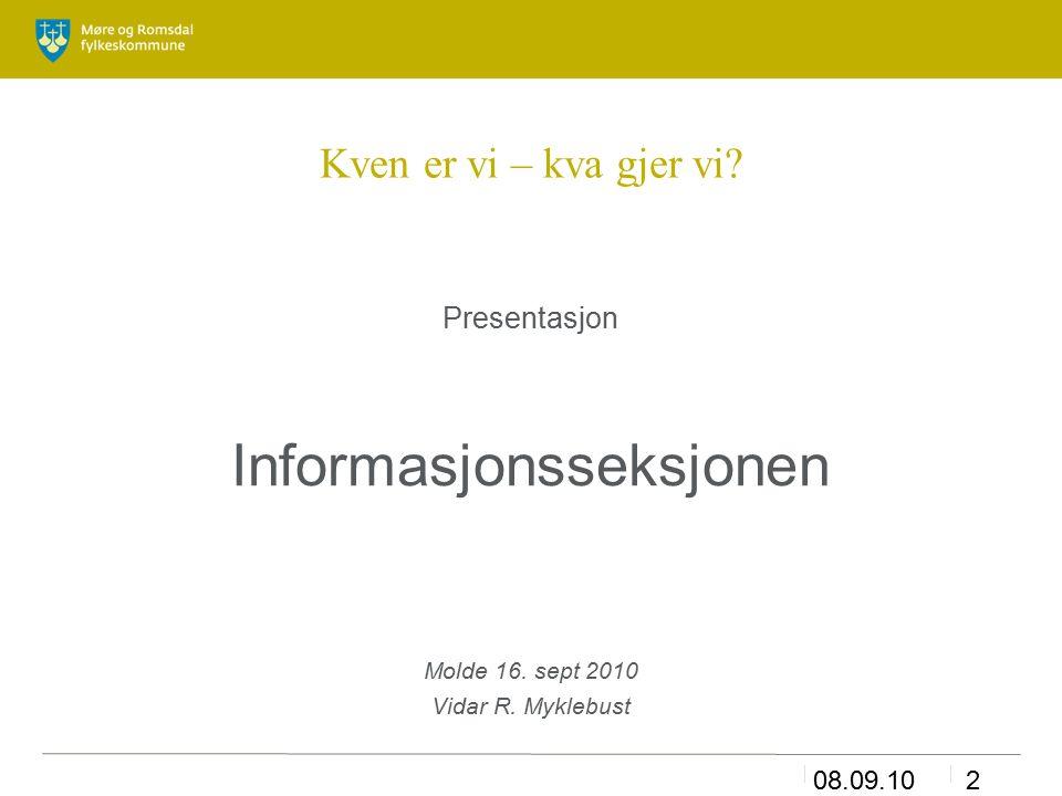 08.09.102 Kven er vi – kva gjer vi? Presentasjon Informasjonsseksjonen Molde 16. sept 2010 Vidar R. Myklebust