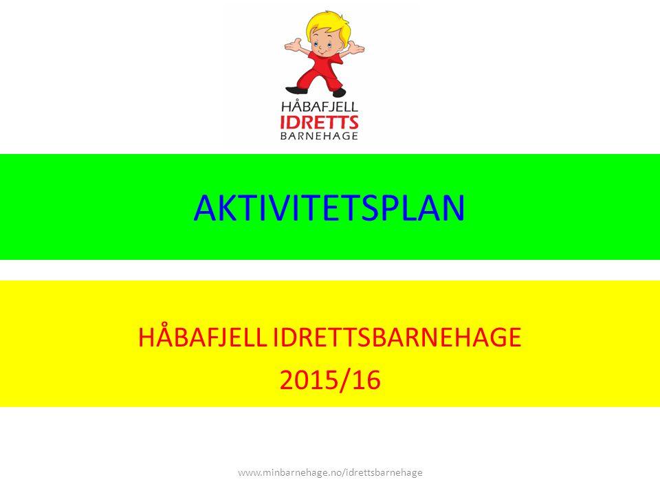 AKTIVITETSPLAN HÅBAFJELL IDRETTSBARNEHAGE 2015/16 www.minbarnehage.no/idrettsbarnehage