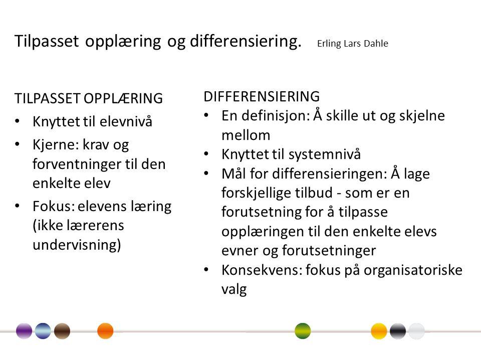 Tilpasset opplæring og differensiering. Erling Lars Dahle TILPASSET OPPLÆRING Knyttet til elevnivå Kjerne: krav og forventninger til den enkelte elev