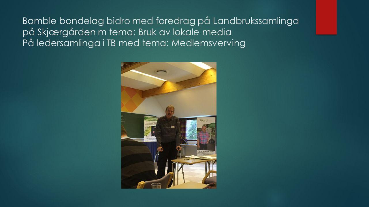 Bamble bondelag bidro med foredrag på Landbrukssamlinga på Skjærgården m tema: Bruk av lokale media På ledersamlinga i TB med tema: Medlemsverving