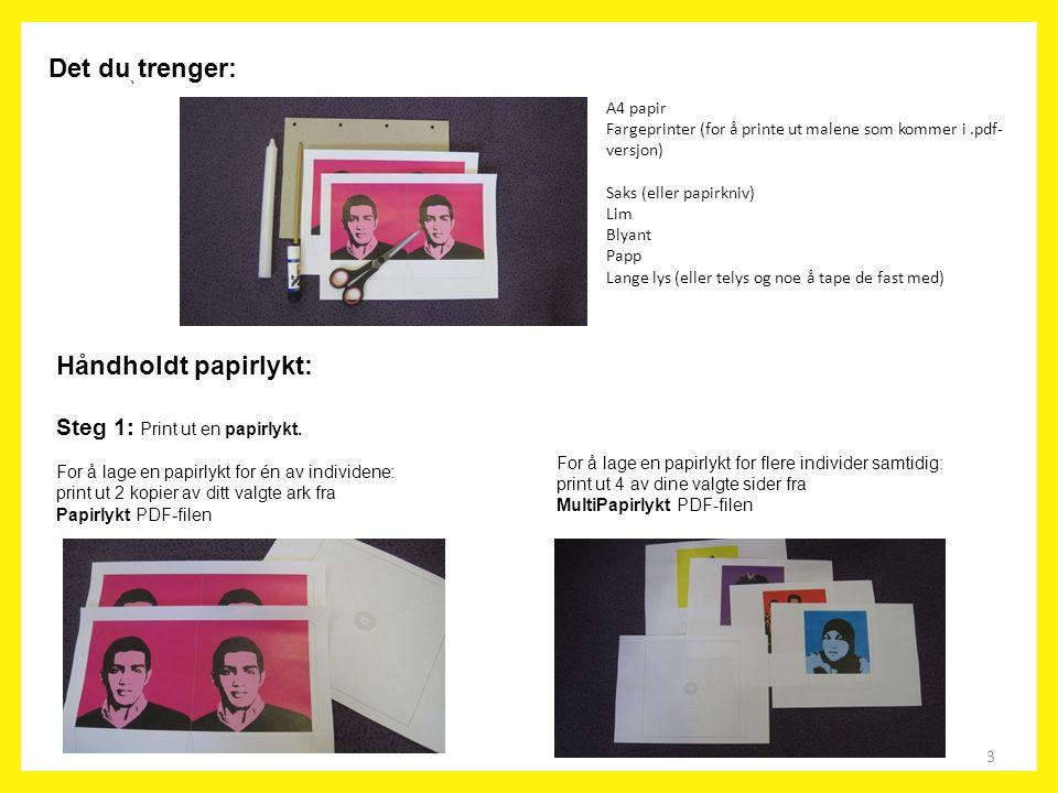 3 ` A4 papir Fargeprinter (for å printe ut malene som kommer i.pdf- versjon) Saks (eller papirkniv) Lim Blyant Papp Lange lys (eller telys og noe å ta