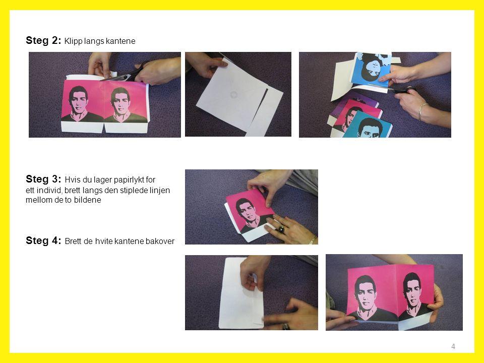 4 Steg 2: Klipp langs kantene Steg 3: Hvis du lager papirlykt for ett individ, brett langs den stiplede linjen mellom de to bildene Steg 4: Brett de h