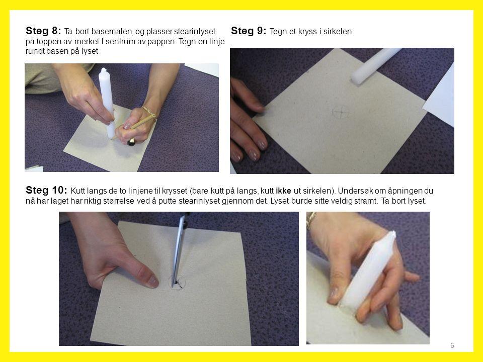 6 Steg 8: Ta bort basemalen, og plasser stearinlyset på toppen av merket I sentrum av pappen. Tegn en linje rundt basen på lyset Steg 10: Kutt langs d