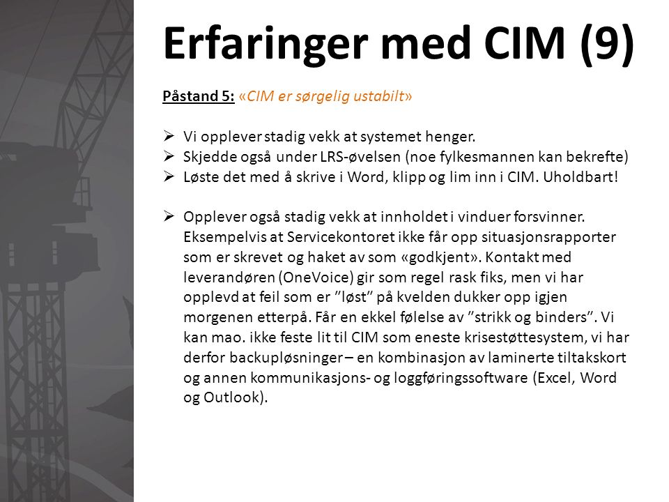 Erfaringer med CIM (9) Påstand 5: «CIM er sørgelig ustabilt»  Vi opplever stadig vekk at systemet henger.